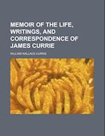 Memoir of the Life, Writings, and Correspondence of James Currie (Volume 1) af William Wallace Currie