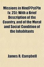 Missions in Hinda Sta N (Volume 25); With a Brief Description of the Country, and of the Moral and Social Condition of the Inhabitants af James R. Campbell