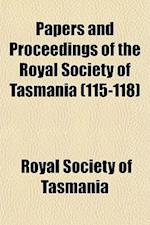 Papers and Proceedings of the Royal Society of Tasmania (115-118) af Royal Society Of Tasmania