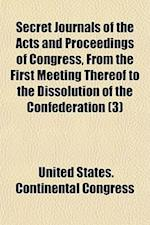Secret Journals of the Acts and Proceedings of Congress, from the First Meeting Thereof to the Dissolution of the Confederation; Foreign Affairs Volum af United States Continental Congress