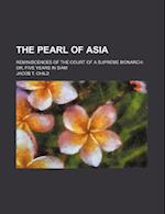 The Pearl of Asia; Reminiscences of the Court of a Supreme Monarch Or, Five Years in Siam af Jacob T. Child