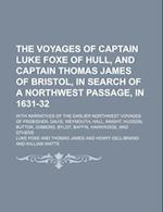 The Voyages of Captain Luke Foxe of Hull, and Captain Thomas James of Bristol, in Search of a Northwest Passage, in 1631-32 (Volume 89); With Narrativ af Luke Foxe