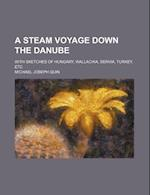 A Steam Voyage Down the Danube; With Sketches of Hungary, Wallachia, Servia, Turkey, Etc af Michael Joseph Quin