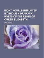Eight Novels Employed by English Dramatic Poets of the Reign of Queen Elizabeth af Barnabe Rich