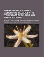 Narrative of a Journey Across the Balcan, by the Two Passes of Selimno and Pravadi Volume 2; Also of a Visit to Azani, and Other Newly Discovered Ruin af Unknown Author, George Keppel