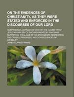 On the Evidences of Christianity, as They Were Stated and Enforced in the Discourses of Our Lord; Comprising a Connected View of the Claims Which Jesu af James Clarke Franks