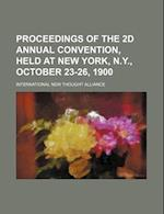 Proceedings of the 2D Annual Convention, Held at New York, N.Y., October 23-26, 1900 af International New Thought Alliance