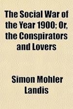 The Social War of the Year 1900; Or, the Conspirators and Lovers af Simon M. Landis