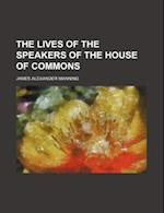 The Lives of the Speakers of the House of Commons af James Alexander Manning