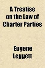 A Treatise on the Law of Charter Parties af Eugene Leggett