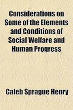 Considerations on Some of the Elements and Conditions of Social Welfare and Human Progress af Coleb Sprague Henry, Caleb Sprague Henry