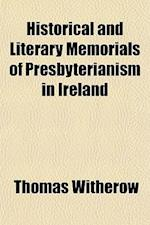 Historical and Literary Memorials of Presbyterianism in Ireland af Thomas Witherow