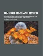 Rabbits, Cats and Cavies; Descriptive Sketches of All Recognised Exhibition Varieties with Many Original Anecdotes af Charles Henry Lane