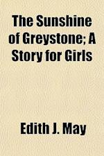 The Sunshine of Greystone; A Story for Girls af Edith J. May