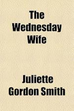 The Wednesday Wife af Juliette Gordon Smith