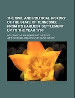 The Civil and Political History of the State of Tennessee from Its Earliest Settlement Up to the Year 1796; Including the Boundaries of the State