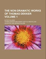 The Non-Dramatic Works of Thomas Dekker Volume 1; In Five Volumes