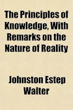 The Principles of Knowledge, with Remarks on the Nature of Reality af Johnston Estep Walter