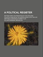A   Political Register; Setting Forth the Principles of the Whig and Locofoco Parties in the United States, with the Life and Public Services of Henry af William Gannaway Brownlow