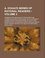 A. Douai's Series of Rational Readers (Volume 3); Combining the Principles of Pestalozzi's and Froebel's Systems of Education. with a Systematic Class af Adolf Douai