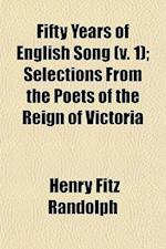 Fifty Years of English Song Volume 1; The Earlier Poets. the Blackwood Coterie, and Earlier Scottish Poets. the Poets of Young Ireland af Henry Fitz Randolph