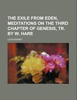 The Exile from Eden, Meditations on the Third Chapter of Genesis, Tr. by W. Hare af Louis Bonnet