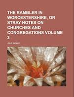 The Rambler in Worcestershire, or Stray Notes on Churches and Congregations Volume 3 af John Noake