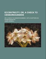 Eccentricity, Or, a Check to Censoriousness; Or a Check to Censoriousness with Chapters on Other Subjects af James Kendall