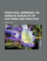 Parochial Sermons, on Various Subjects of Doctrine and Practice af James Cowe