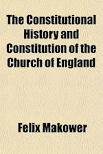 The Constitutional History and Constitution of the Church of England af Felix Makower