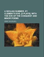 A Sicilian Summer. St. Clement's Eve. [2 Plays]. with the Eve of the Conquest and Minor Poems