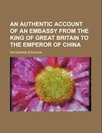 An Authentic Account of an Embassy from the King of Great Britain to the Emperor of China (Volume 3) af George Staunton, Unknown Author