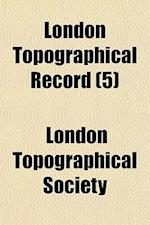 London Topographical Record Volume 5 af London Topographical Society