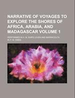 Narrative of Voyages to Explore the Shores of Africa, Arabia, and Madagascar; Performed in H. M. Ships Leven and Barracouta Volume 1 af W. F. W. Owen