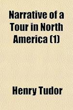 Narrative of a Tour in North America (Volume 1); Comprising Mexico, the Mines of Real de Monte, the United States, and the British Colonies with an Ex af Henry Tudor