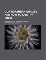 Our Northern Shrubs and How to Identify Them; A Handbook for the Nature-Lover af Harriet Louise Keeler