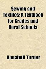 Sewing and Textiles; A Textbook for Grades and Rural Schools af Annabell Turner