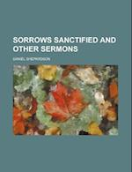 Sorrows Sanctified and Other Sermons af Daniel Shepardson