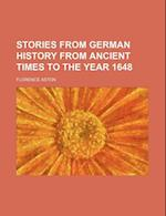 Stories from German History from Ancient Times to the Year 1648 af Florence Aston