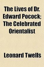 The Lives of Dr. Edward Pocock; The Celebrated Orientalist Volume 2 af Leonard Twells