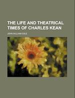 The Life and Theatrical Times of Charles Kean af John William Cole