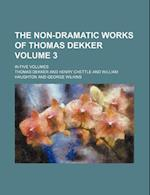 The Non-Dramatic Works of Thomas Dekker; In Five Volumes Volume 3