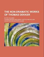 The Non-Dramatic Works of Thomas Dekker (Volume 4); In Five Volumes