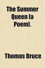 The Summer Queen [A Poem]. af Thomas Bruce