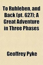 To Ruhleben, and Back (Volume 627); A Great Adventure in Three Phases af Geoffrey Pyke