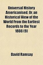 Universal History Americanised, Or, an Historical View of the World from the Earliest Records to the Year 1808 (Volume 9)