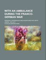 With an Ambulance During the Franco-German War; Personal Experiences and Adventures with Both Armies, 1870-1871 af Charles Edward Ryan