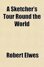 A Sketcher's Tour Round the World af Robert Elwes