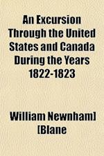 An Excursion Through the United States and Canada During the Years 1822-23 af William Newnham blane