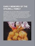 Early Memoirs of the Stilwell Family; Comprising the Life and Times of Nicholas Stilwell, the Common Ancestor of the Numerous Families Bearing That Su af Benjamin Marshall Stilwell